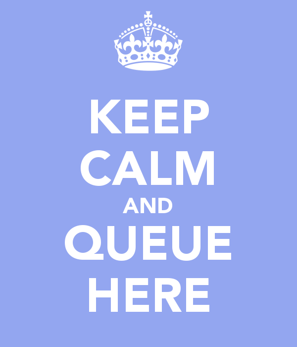 Keep Calm and Queue Here